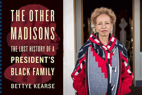 Photo of author Bettye Kearse and her recently published book, The Other Madisons: The Lost History of a President's Black Family.