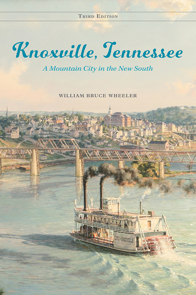 Cover of Bruce Wheeler book titled Knoxville, Tennessee: A Mountain City in the New South